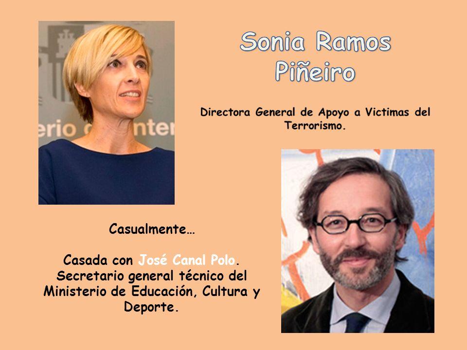 Casualmente… Casado con Sonia Ramos Piñero. Directora general de apoyo a las víctimas del terrorismo