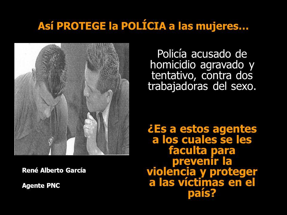 Así PROTEGE la POLÍCIA a las mujeres… Policía acusado de homicidio agravado y tentativo, contra dos trabajadoras del sexo.