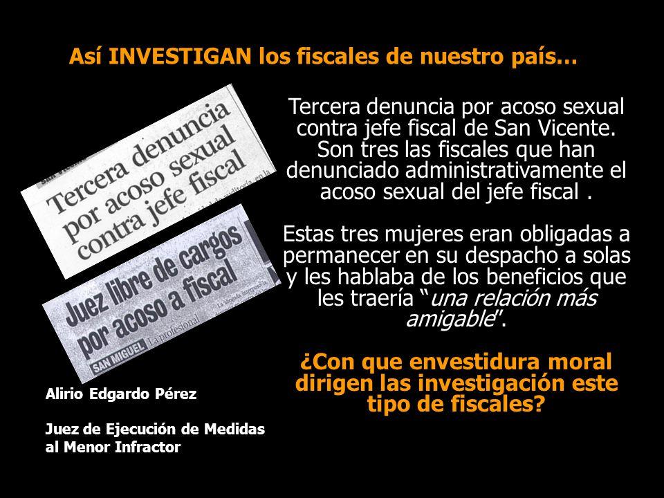 Así INVESTIGAN los fiscales de nuestro país… Tercera denuncia por acoso sexual contra jefe fiscal de San Vicente. Son tres las fiscales que han denunc