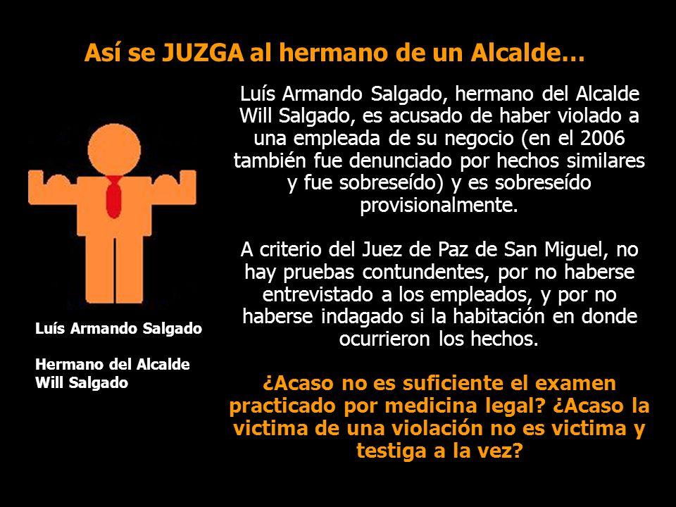 Así se JUZGA al hermano de un Alcalde… Luís Armando Salgado, hermano del Alcalde Will Salgado, es acusado de haber violado a una empleada de su negocio (en el 2006 también fue denunciado por hechos similares y fue sobreseído) y es sobreseído provisionalmente.