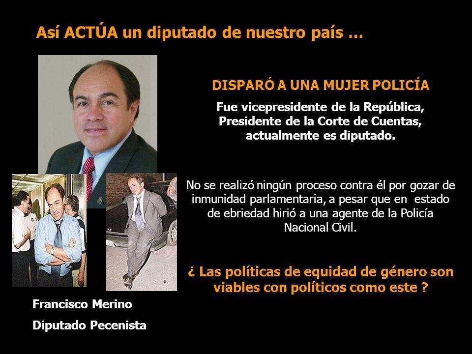 Así ACTÚA un diputado de nuestro país … DISPARÓ A UNA MUJER POLICÍA Fue vicepresidente de la República, Presidente de la Corte de Cuentas, actualmente