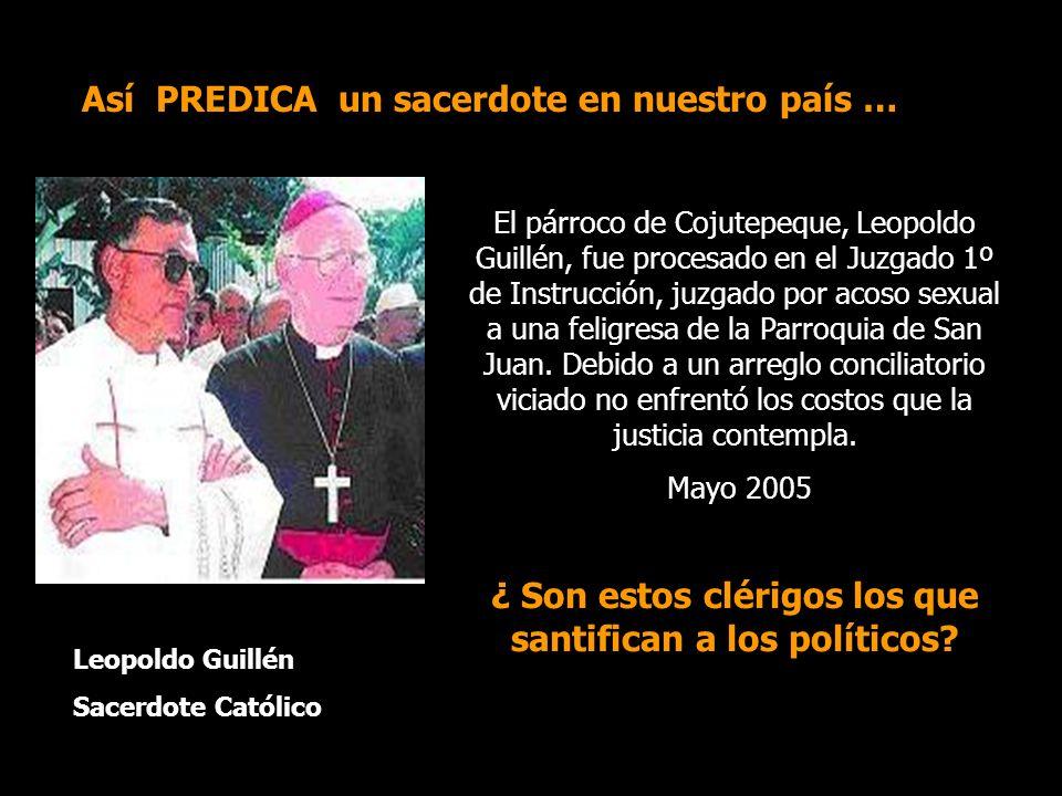 Así PREDICA un sacerdote en nuestro país … Leopoldo Guillén Sacerdote Católico El párroco de Cojutepeque, Leopoldo Guillén, fue procesado en el Juzgado 1º de Instrucción, juzgado por acoso sexual a una feligresa de la Parroquia de San Juan.