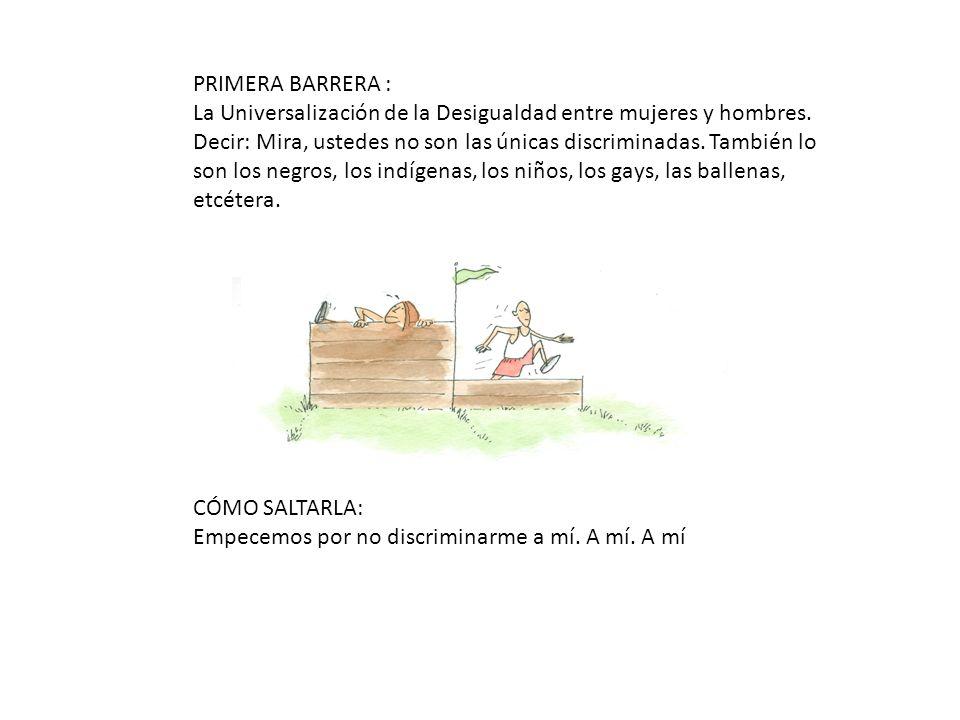 PRIMERA BARRERA : La Universalización de la Desigualdad entre mujeres y hombres.