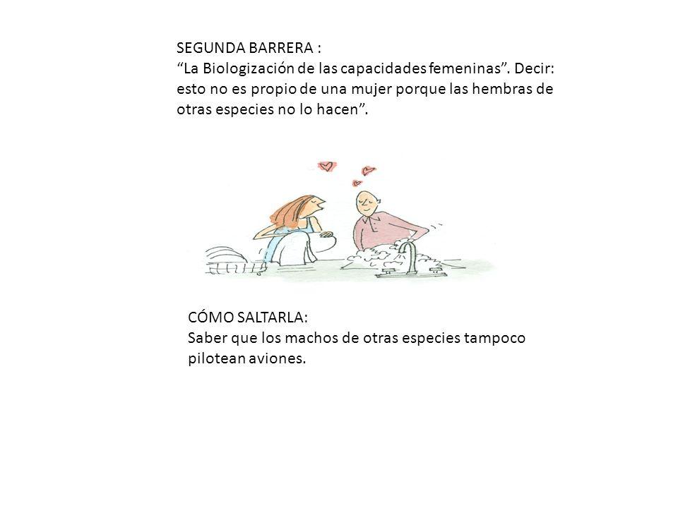 SEGUNDA BARRERA : La Biologización de las capacidades femeninas.