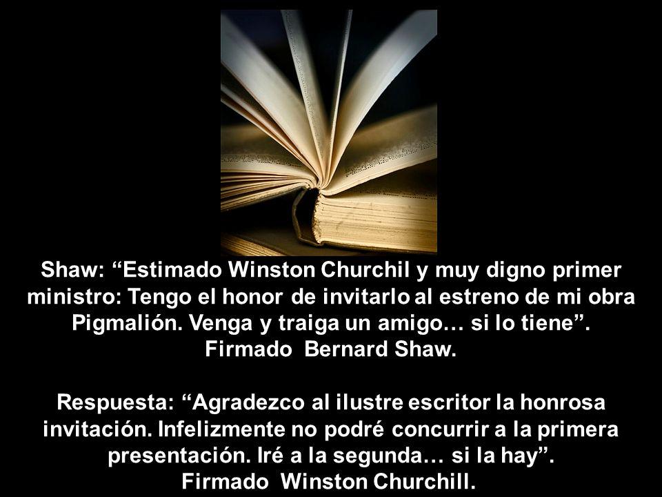 Cuando Churchill cumplió 80 años un periodista menor de 30 fue a fotografiarlo y le dijo:- Sir Winston, espero fotografiarlo nuevamente cuando usted c