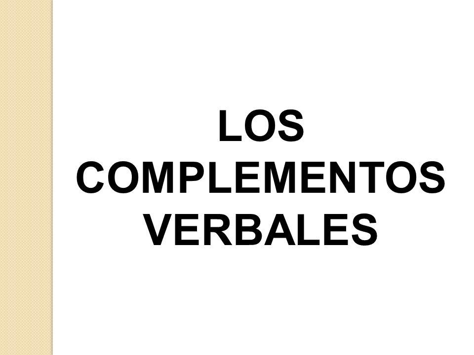COMPLEMENTOS VERBALES El complemento directo El complemento indirecto Los complementos circunstanciales El atributo El complemento predicativo El complemento preposicional o de régimen verbal.