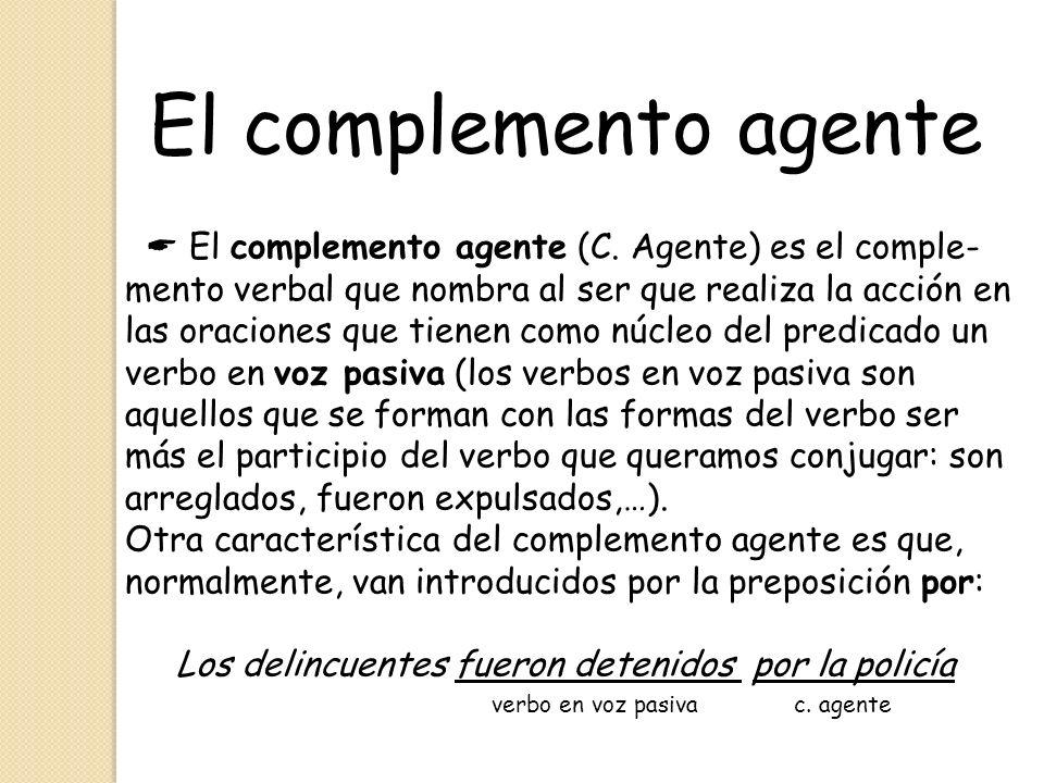 El complemento agente El complemento agente (C. Agente) es el comple- mento verbal que nombra al ser que realiza la acción en las oraciones que tienen