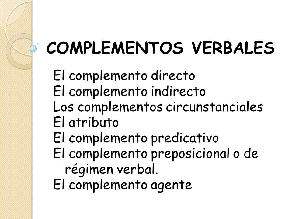 COMPLEMENTOS VERBALES El complemento directo El complemento indirecto Los complementos circunstanciales El atributo El complemento predicativo El comp