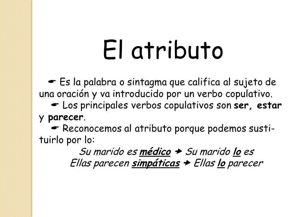 El atributo Es la palabra o sintagma que califica al sujeto de una oración y va introducido por un verbo copulativo. Los principales verbos copulativo