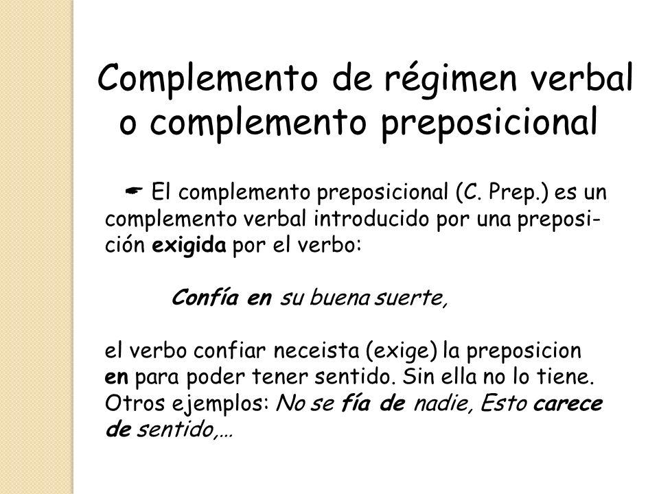 Complemento de régimen verbal o complemento preposicional El complemento preposicional (C. Prep.) es un complemento verbal introducido por una preposi