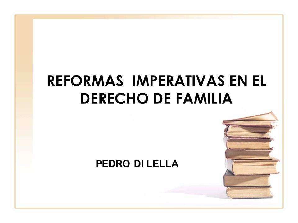 REFORMAS IMPERATIVAS EN EL DERECHO DE FAMILIA PEDRO DI LELLA