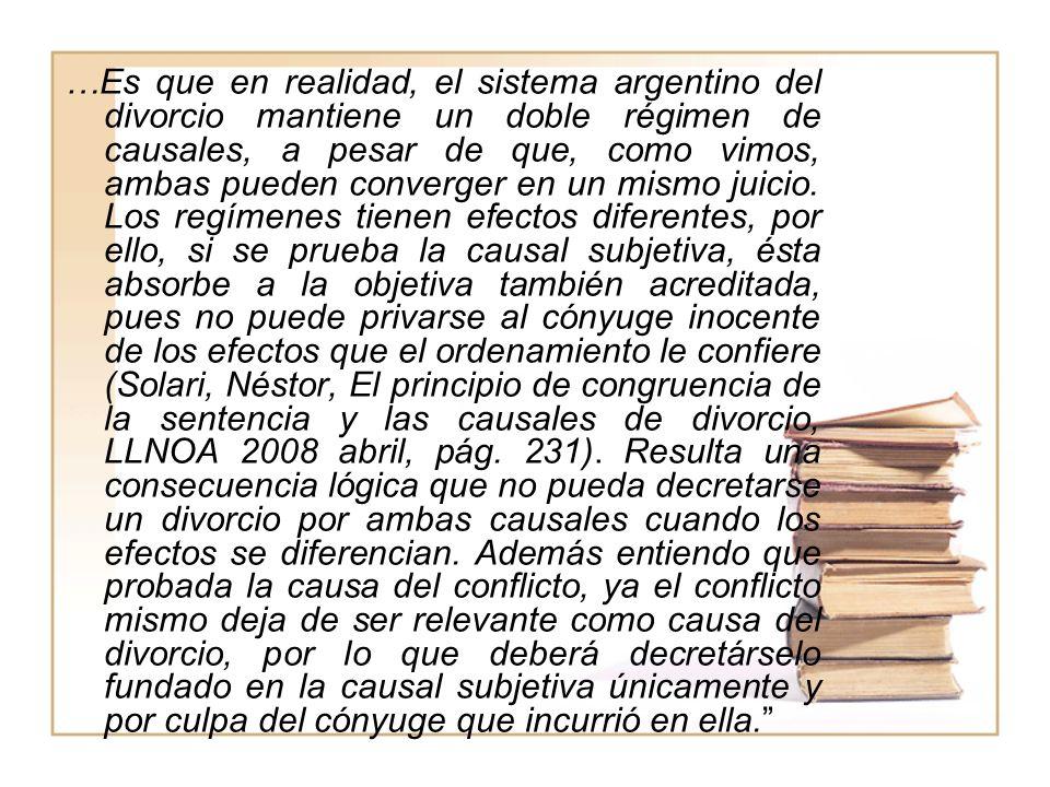 …Es que en realidad, el sistema argentino del divorcio mantiene un doble régimen de causales, a pesar de que, como vimos, ambas pueden converger en un mismo juicio.