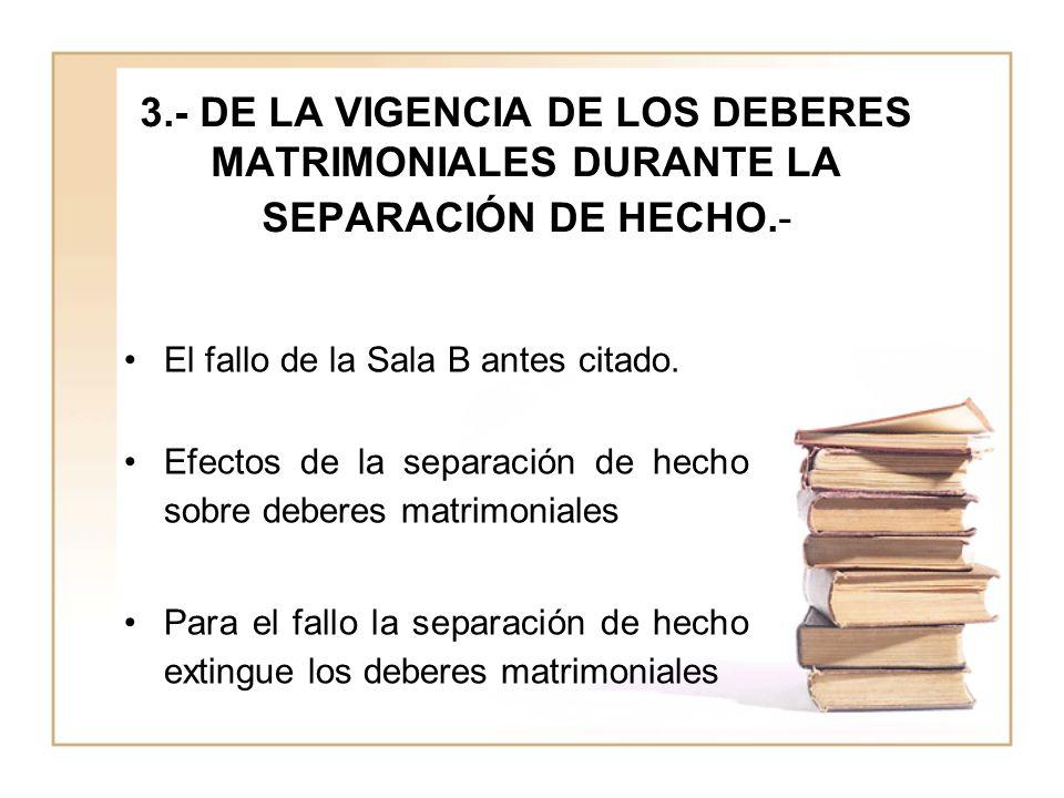 3.- DE LA VIGENCIA DE LOS DEBERES MATRIMONIALES DURANTE LA SEPARACIÓN DE HECHO.- El fallo de la Sala B antes citado.