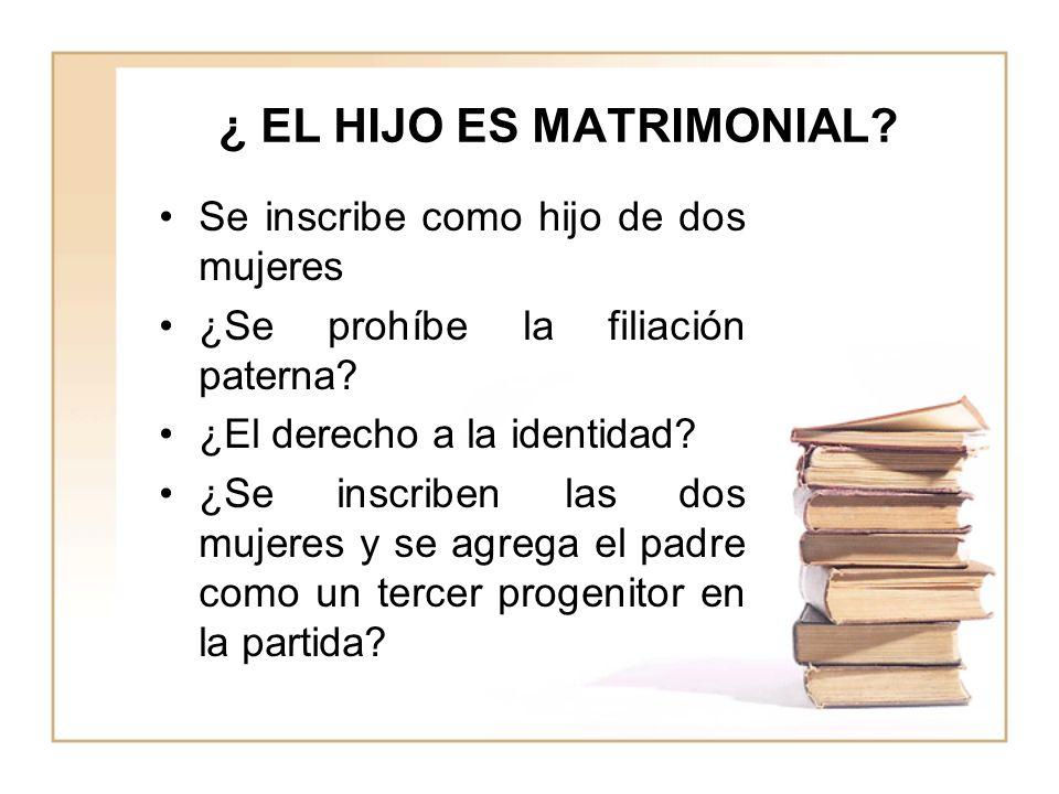 ¿ EL HIJO ES MATRIMONIAL.Se inscribe como hijo de dos mujeres ¿Se prohíbe la filiación paterna.