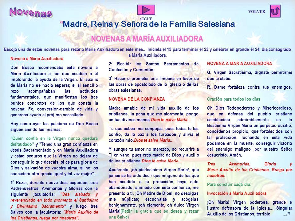 Madre, Reina y Se ñ ora de la Familia Salesiana Madre, Reina y Se ñ ora de la Familia Salesiana NOVENAS A MARÍA AUXILIADORA NOVENAS A MARÍA AUXILIADORA Escoja una de estas novenas para rezar a María Auxiliadora en este mes...