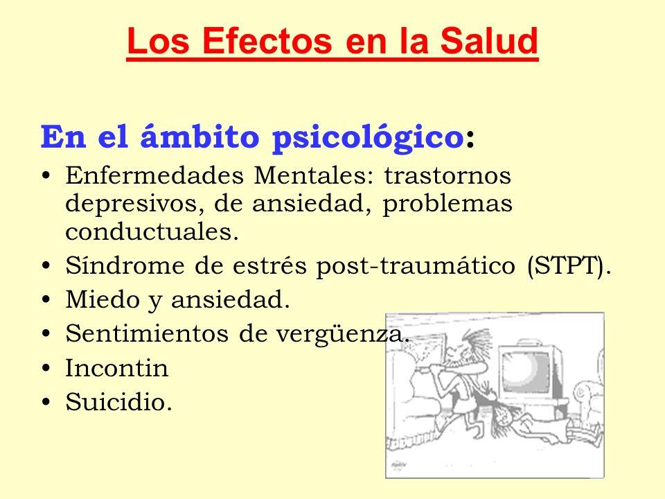 Los Efectos en la Salud En el ámbito psicológico: Enfermedades Mentales: trastornos depresivos, de ansiedad, problemas conductuales. Síndrome de estré