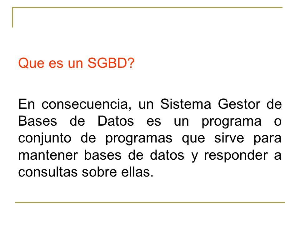 Que es un SGBD? En consecuencia, un Sistema Gestor de Bases de Datos es un programa o conjunto de programas que sirve para mantener bases de datos y r