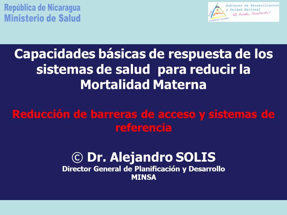 Capacidades básicas de respuesta de los sistemas de salud para reducir la Mortalidad Materna Reducción de barreras de acceso y sistemas de referencia © Dr.