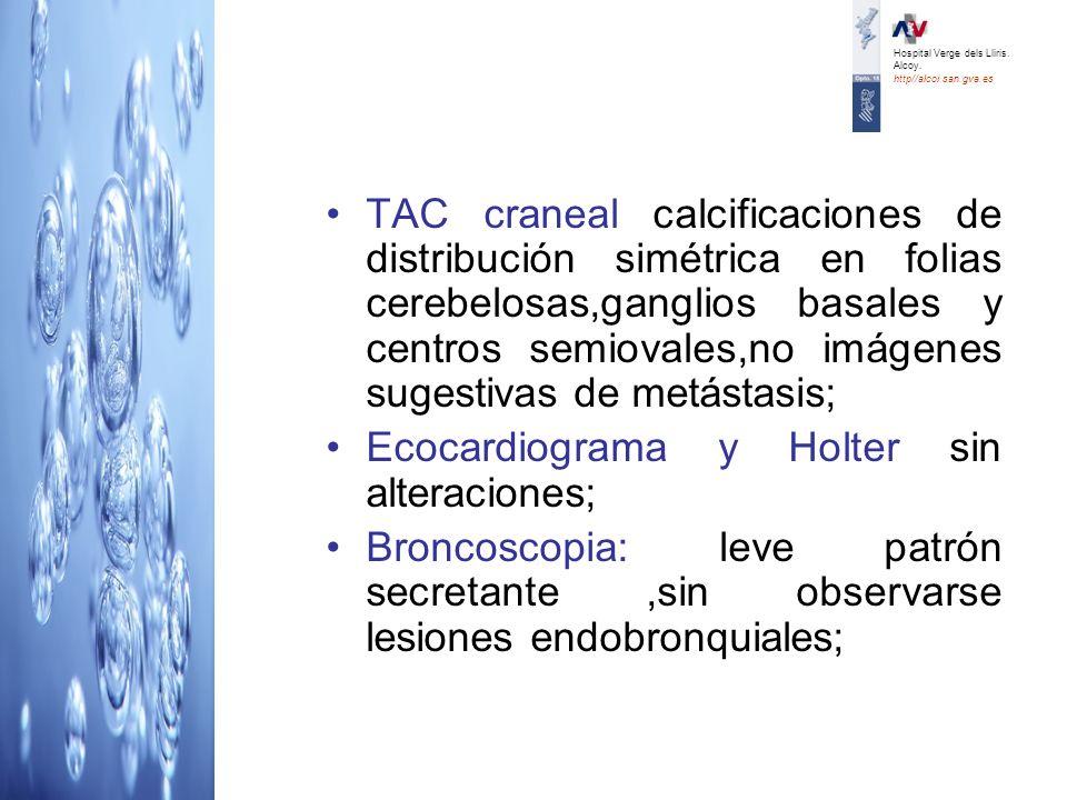 TAC craneal calcificaciones de distribución simétrica en folias cerebelosas,ganglios basales y centros semiovales,no imágenes sugestivas de metástasis