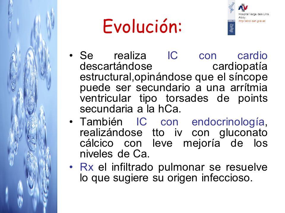 Evolución: Se realiza IC con cardio descartándose cardiopatía estructural,opinándose que el síncope puede ser secundario a una arrítmia ventricular ti