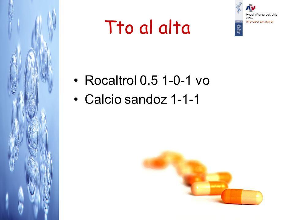 Tto al alta Rocaltrol 0.5 1-0-1 vo Calcio sandoz 1-1-1 Hospital Verge dels Lliris. Alcoy. http//alcoi.san.gva.es
