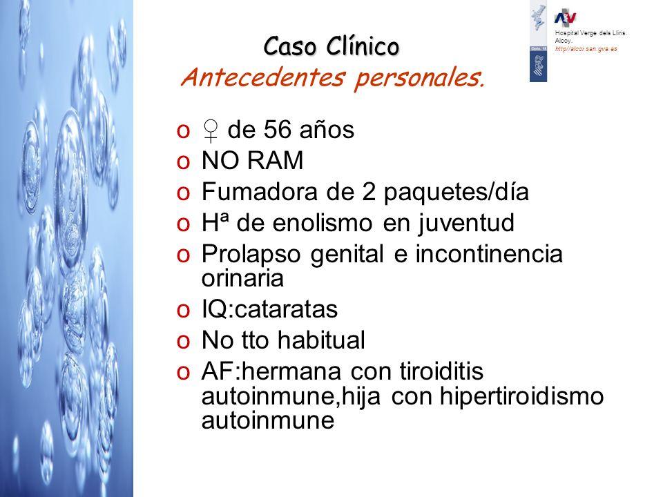 Caso Clínico Caso Clínico Antecedentes personales. o de 56 años oNO RAM oFumadora de 2 paquetes/día oHª de enolismo en juventud oProlapso genital e in