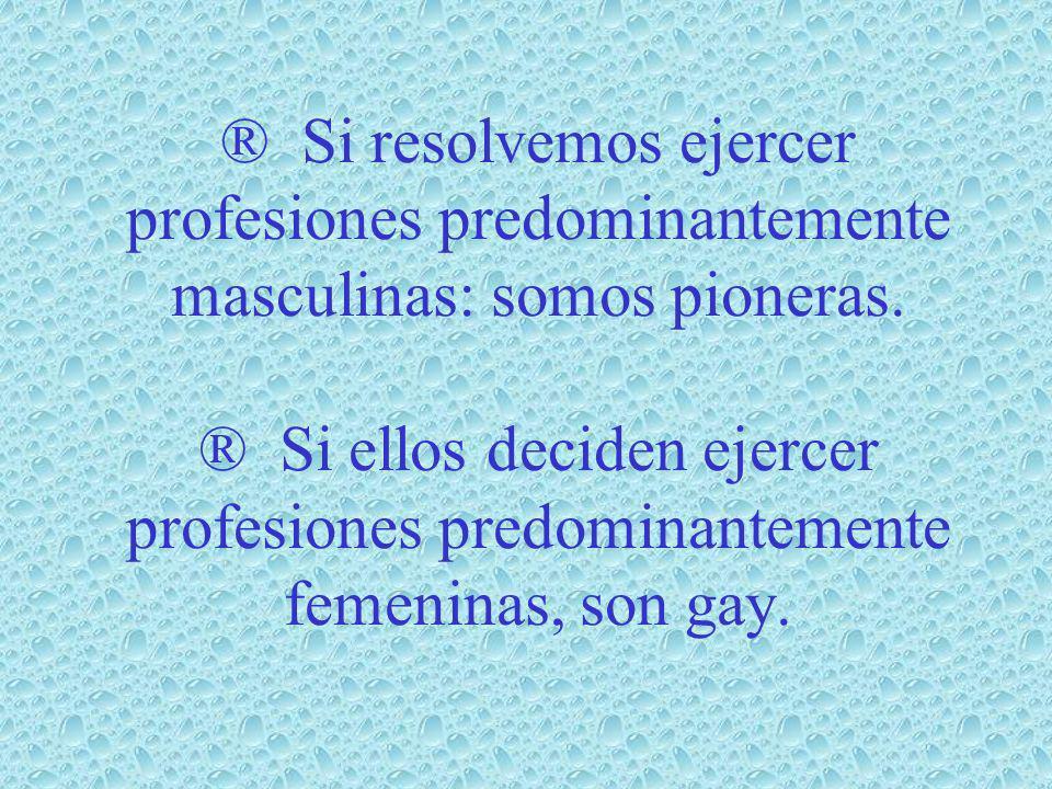 ® Si resolvemos ejercer profesiones predominantemente masculinas: somos pioneras.