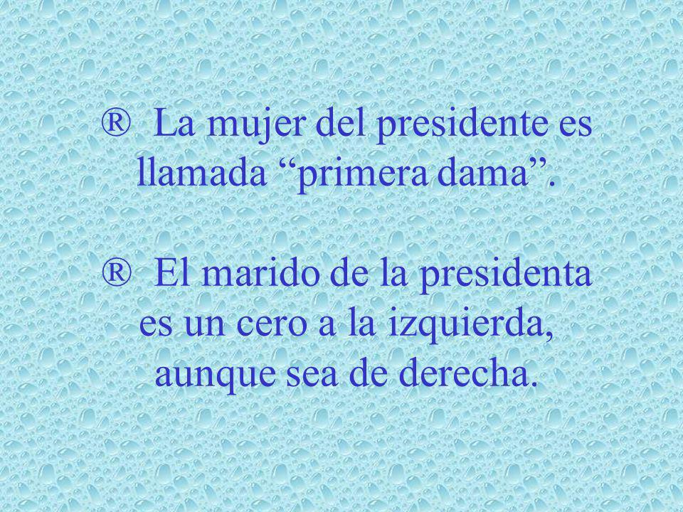 ® La mujer del presidente es llamada primera dama.