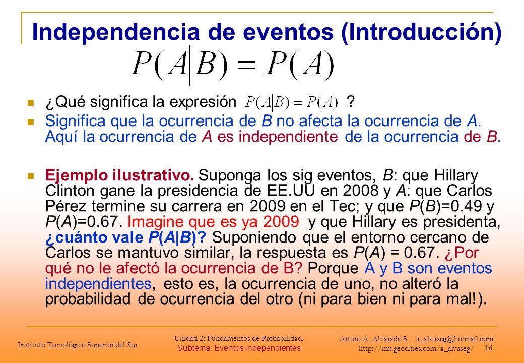 16 ¿Qué significa la expresión ? Significa que la ocurrencia de B no afecta la ocurrencia de A. Aquí la ocurrencia de A es independiente de la ocurren