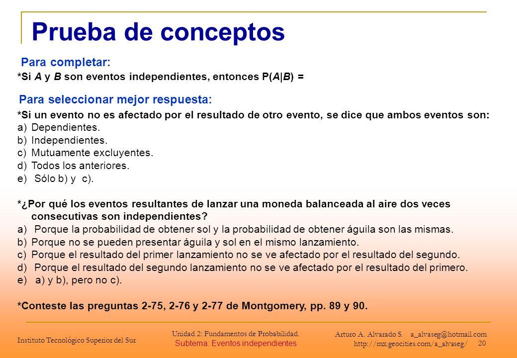 20 Prueba de conceptos *Si A y B son eventos independientes, entonces P(A|B) = *Si un evento no es afectado por el resultado de otro evento, se dice q