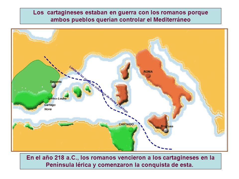 Los cartagineses estaban en guerra con los romanos porque ambos pueblos querían controlar el Mediterráneo En el año 218 a.C., los romanos vencieron a