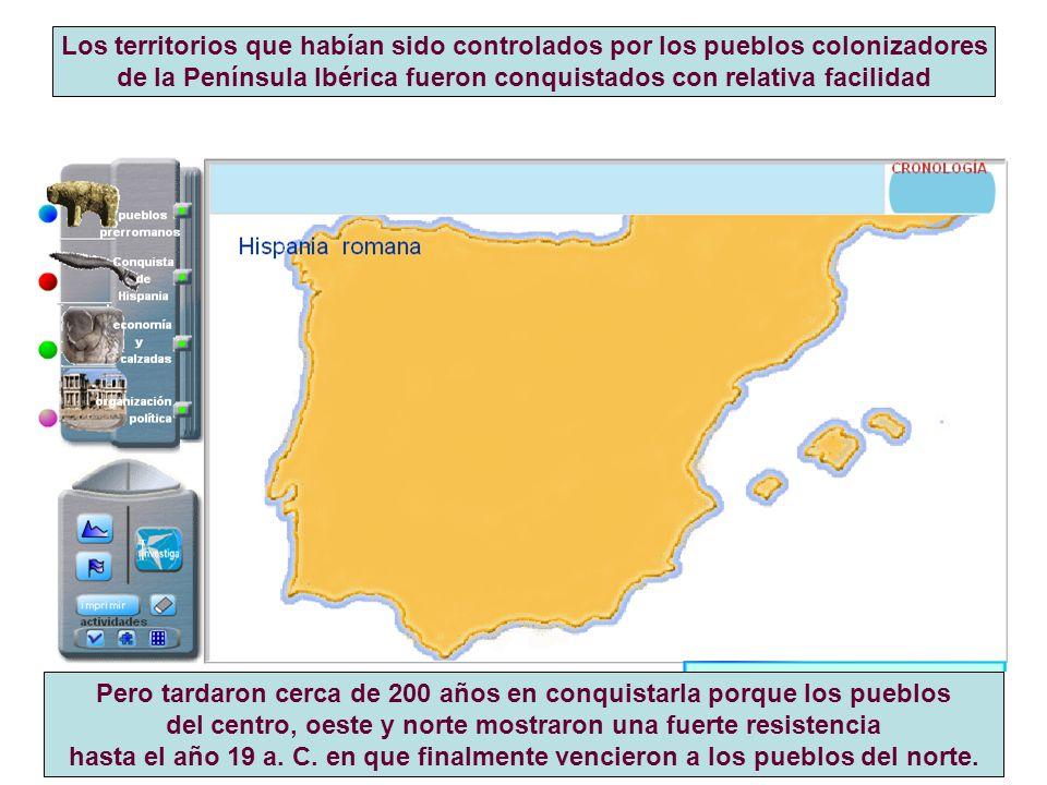 Los territorios que habían sido controlados por los pueblos colonizadores de la Península Ibérica fueron conquistados con relativa facilidad Pero tard