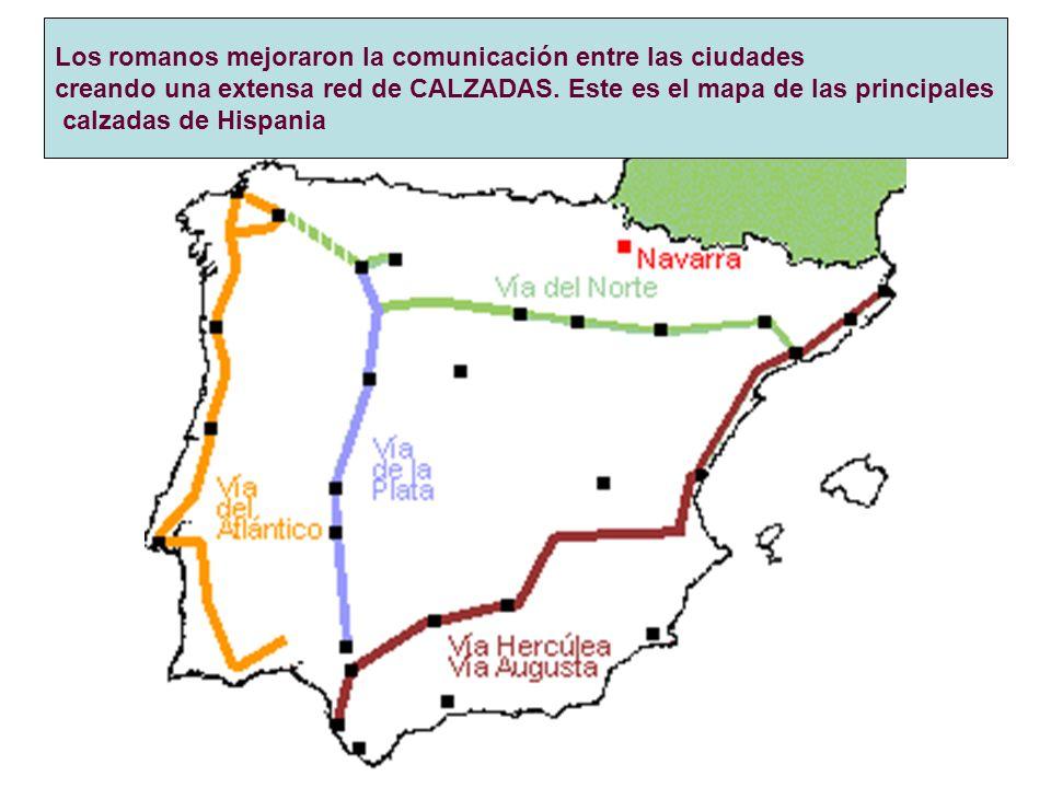 Los romanos mejoraron la comunicación entre las ciudades creando una extensa red de CALZADAS. Este es el mapa de las principales calzadas de Hispania