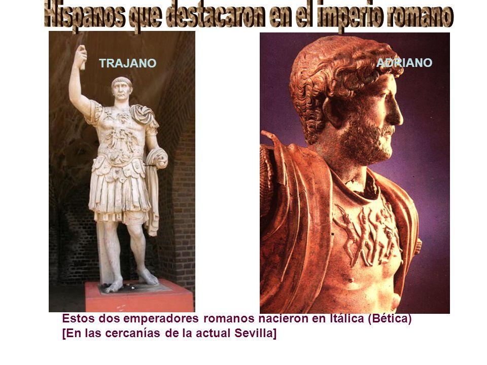 Estos dos emperadores romanos nacieron en Itálica (Bética) [En las cercanías de la actual Sevilla] ADRIANO TRAJANO