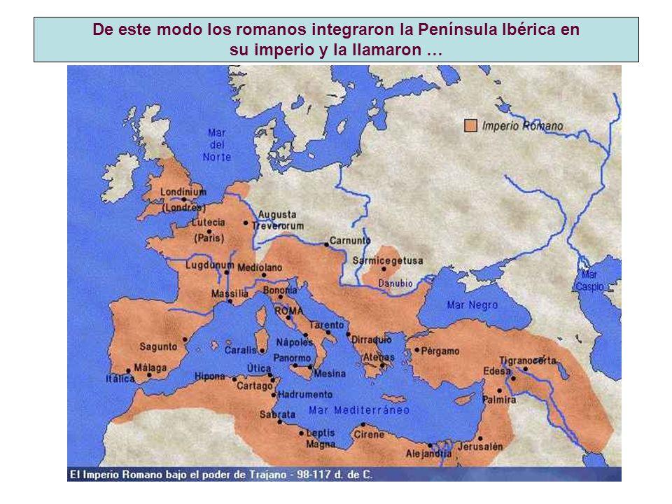 De este modo los romanos integraron la Península Ibérica en su imperio y la llamaron …