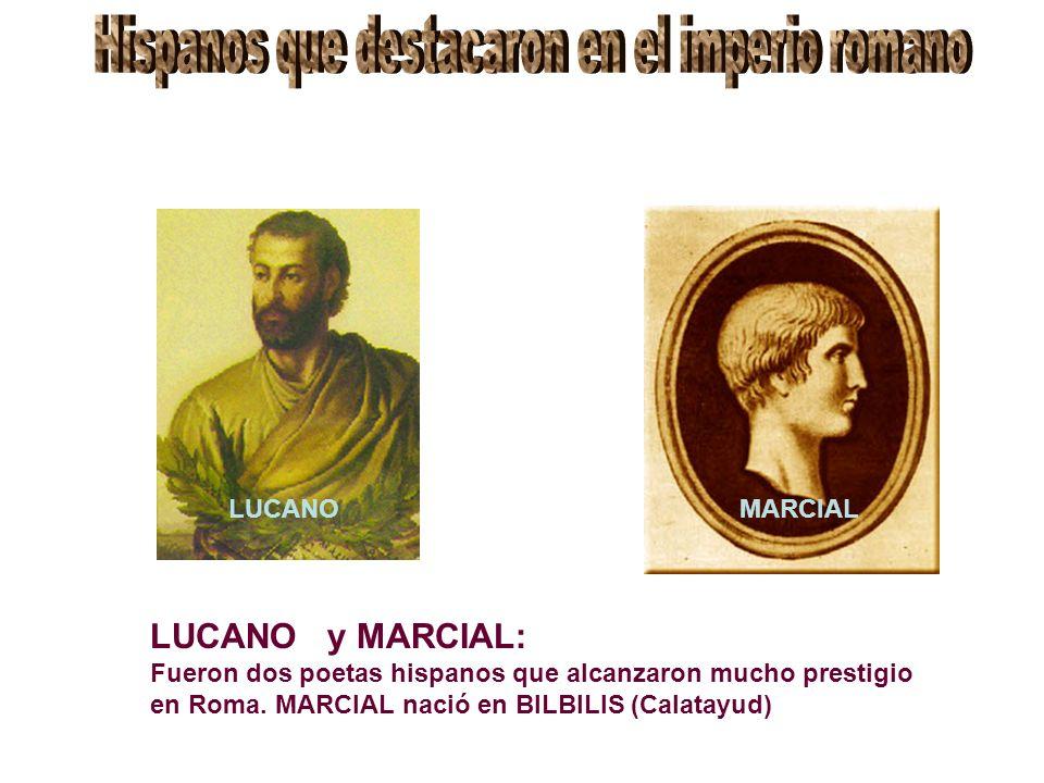 LUCANOMARCIAL LUCANO y MARCIAL: Fueron dos poetas hispanos que alcanzaron mucho prestigio en Roma. MARCIAL nació en BILBILIS (Calatayud)