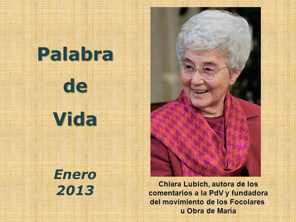 Palabra de Vida Enero 2013 Chiara Lubich, autora de los comentarios a la PdV y fundadora del movimiento de los Focolares u Obra de María