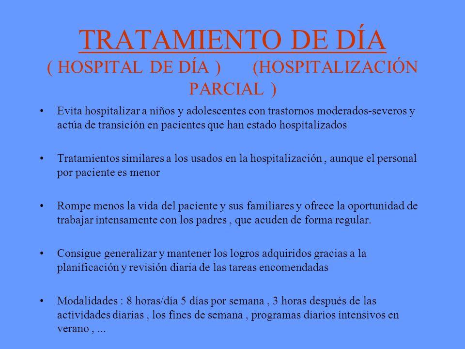 TRATAMIENTO DE DÍA ( HOSPITAL DE DÍA ) (HOSPITALIZACIÓN PARCIAL ) Evita hospitalizar a niños y adolescentes con trastornos moderados-severos y actúa d