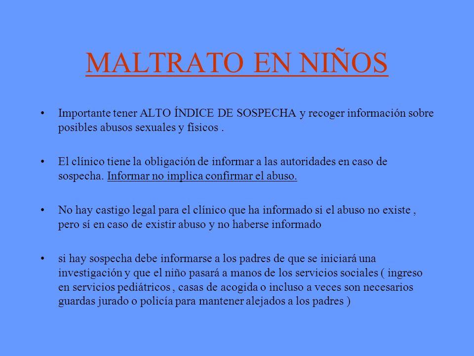 MALTRATO EN NIÑOS Importante tener ALTO ÍNDICE DE SOSPECHA y recoger información sobre posibles abusos sexuales y físicos. El clínico tiene la obligac