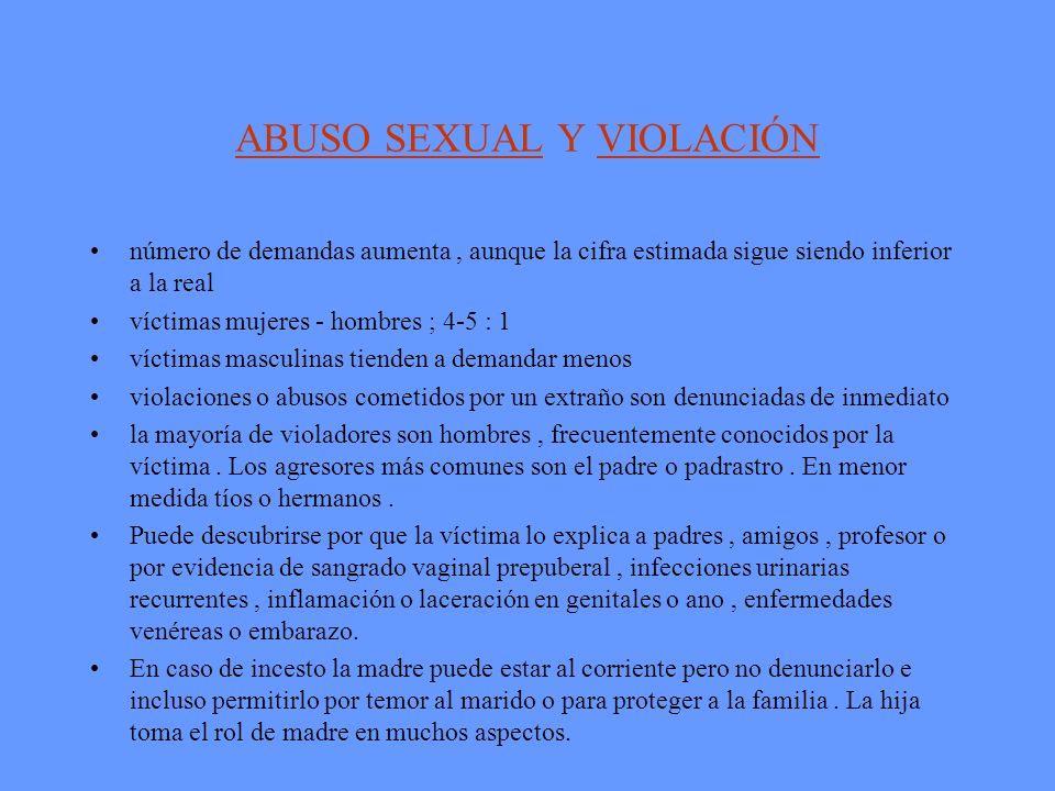 ABUSO SEXUAL Y VIOLACIÓN número de demandas aumenta, aunque la cifra estimada sigue siendo inferior a la real víctimas mujeres - hombres ; 4-5 : 1 víc