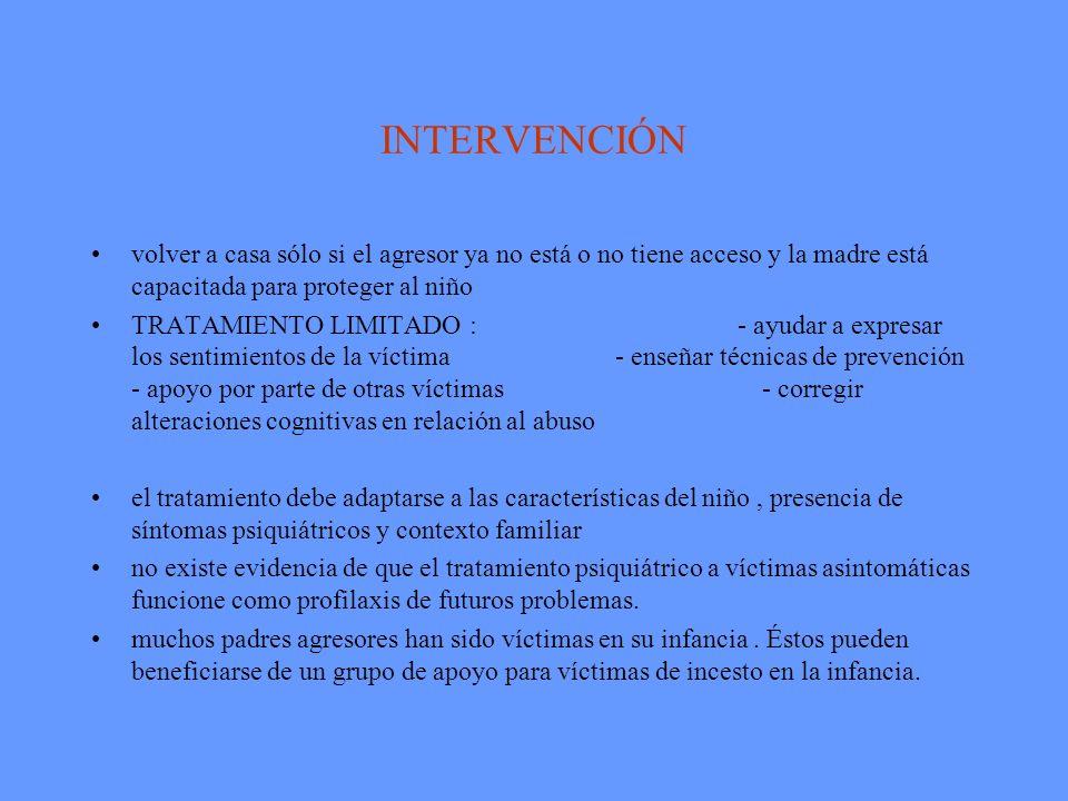 INTERVENCIÓN volver a casa sólo si el agresor ya no está o no tiene acceso y la madre está capacitada para proteger al niño TRATAMIENTO LIMITADO : - a