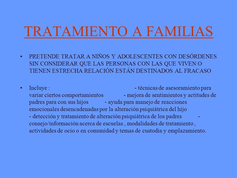TRATAMIENTO A FAMILIAS PRETENDE TRATAR A NIÑOS Y ADOLESCENTES CON DESÓRDENES SIN CONSIDERAR QUE LAS PERSONAS CON LAS QUE VIVEN O TIENEN ESTRECHA RELAC