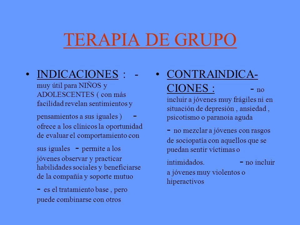 TERAPIA DE GRUPO INDICACIONES : - muy útil para NIÑOS y ADOLESCENTES ( con más facilidad revelan sentimientos y pensamientos a sus iguales ) - ofrece