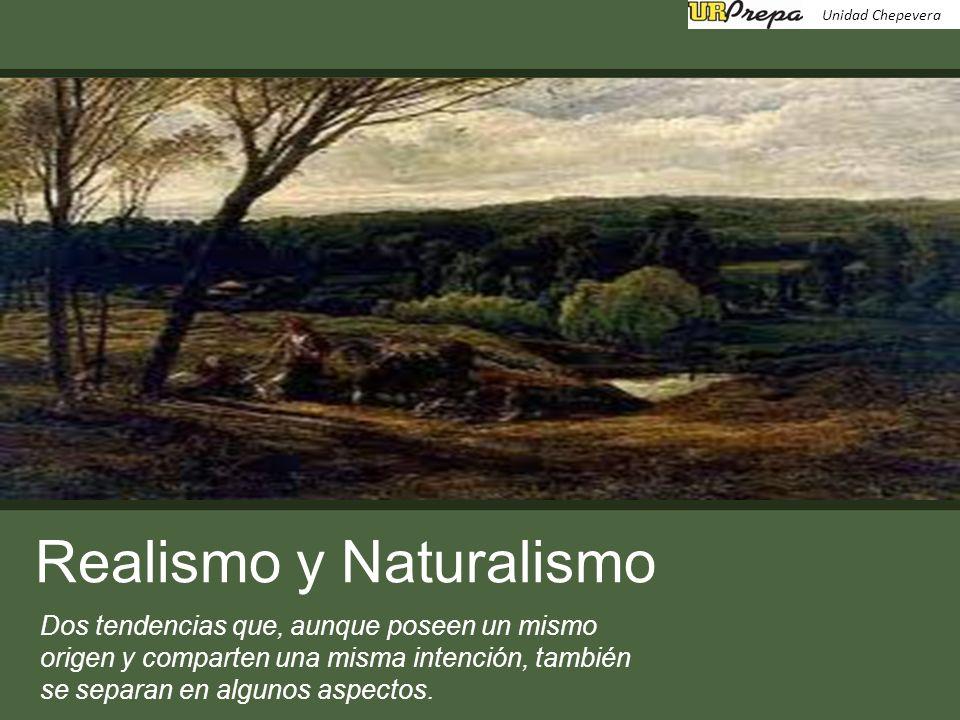 Realismo y Naturalismo Unidad Chepevera Dos tendencias que, aunque poseen un mismo origen y comparten una misma intención, también se separan en algunos aspectos.