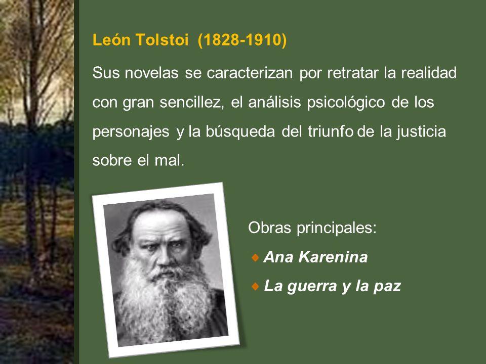 León Tolstoi (1828-1910) Sus novelas se caracterizan por retratar la realidad con gran sencillez, el análisis psicológico de los personajes y la búsqueda del triunfo de la justicia sobre el mal.