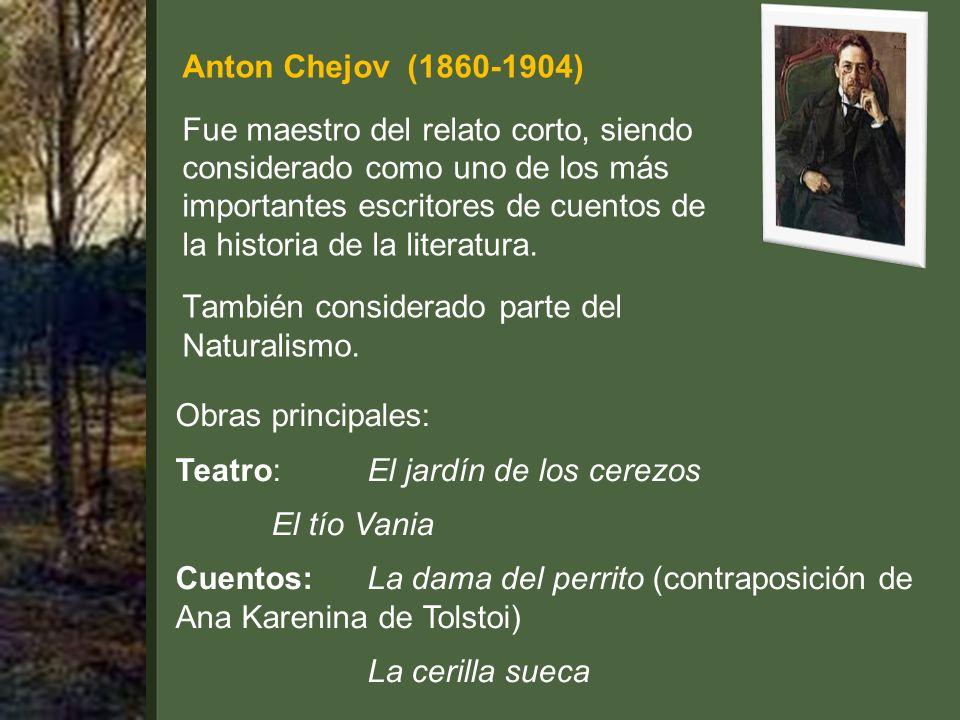 Anton Chejov (1860-1904) Fue maestro del relato corto, siendo considerado como uno de los más importantes escritores de cuentos de la historia de la literatura.
