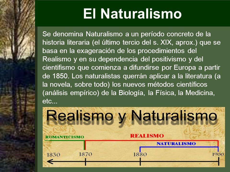 El Naturalismo Se denomina Naturalismo a un período concreto de la historia literaria (el último tercio del s.