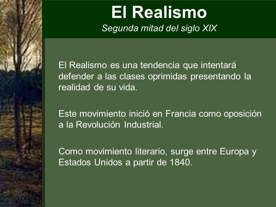 El Realismo Segunda mitad del siglo XIX El Realismo es una tendencia que intentará defender a las clases oprimidas presentando la realidad de su vida.