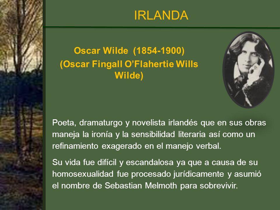Oscar Wilde (1854-1900) (Oscar Fingall OFlahertie Wills Wilde) IRLANDA Poeta, dramaturgo y novelista irlandés que en sus obras maneja la ironía y la sensibilidad literaria así como un refinamiento exagerado en el manejo verbal.