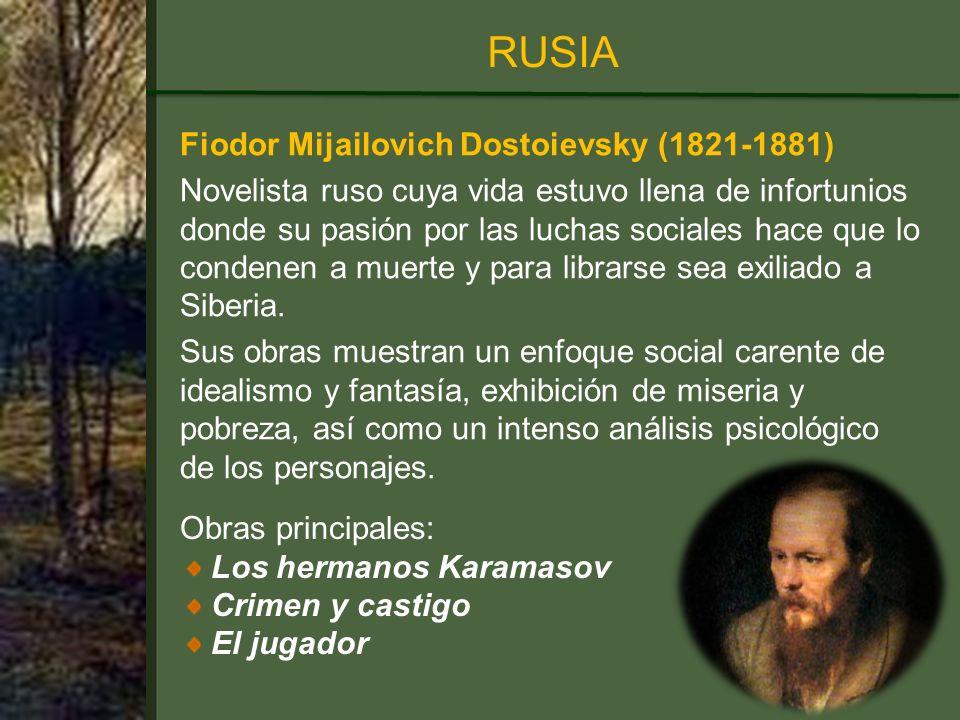 Fiodor Mijailovich Dostoievsky (1821-1881) Novelista ruso cuya vida estuvo llena de infortunios donde su pasión por las luchas sociales hace que lo condenen a muerte y para librarse sea exiliado a Siberia.